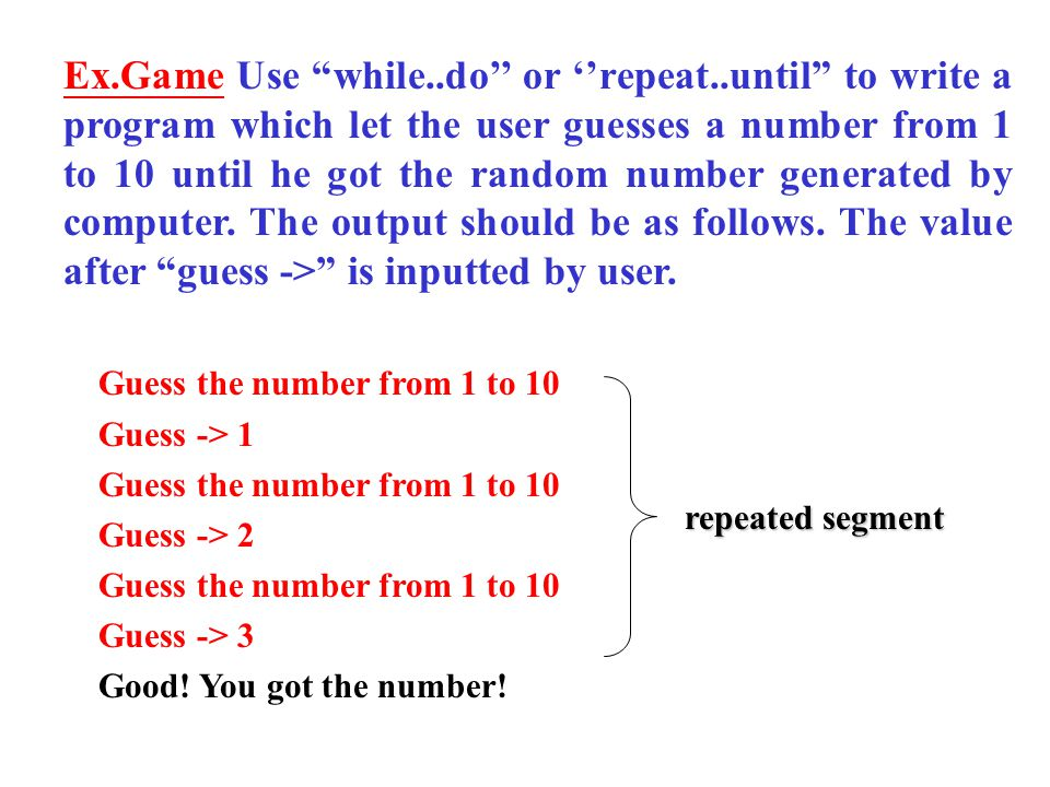 Ex. Game Use while. do'' or ''repeat