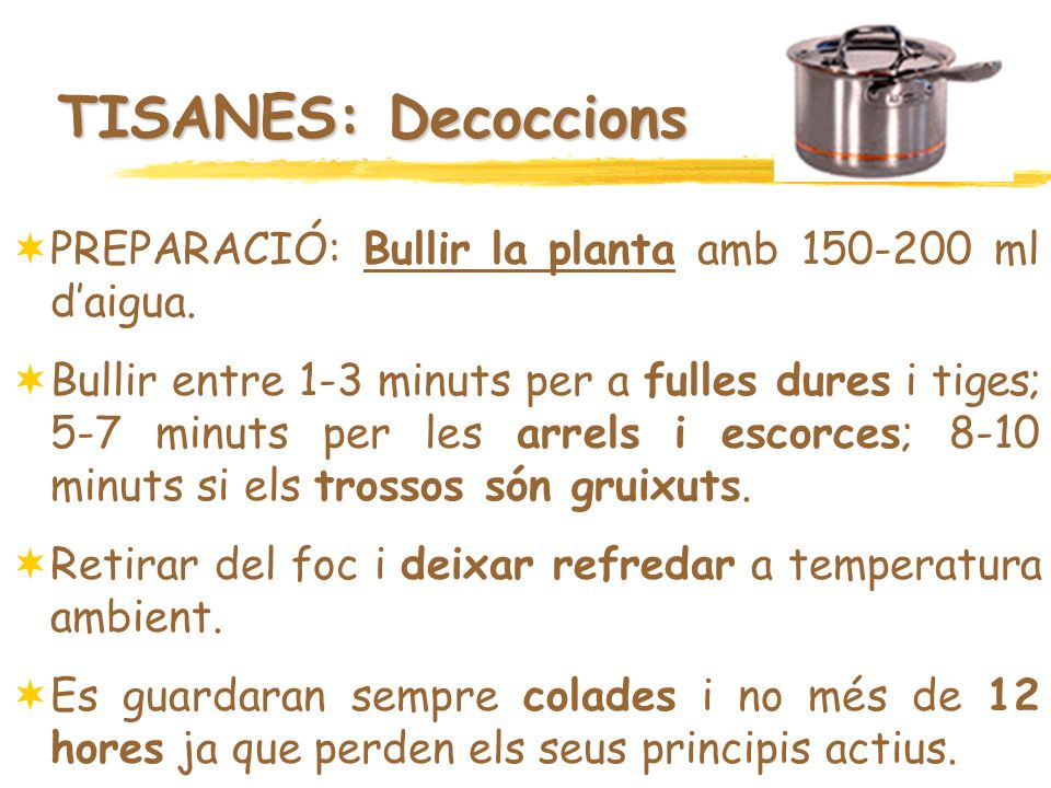 TISANES: Decoccions PREPARACIÓ: Bullir la planta amb 150-200 ml d'aigua.