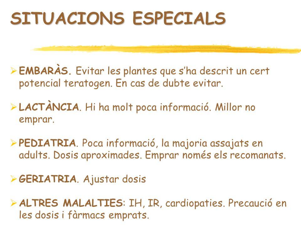 SITUACIONS ESPECIALS EMBARÀS. Evitar les plantes que s'ha descrit un cert potencial teratogen. En cas de dubte evitar.