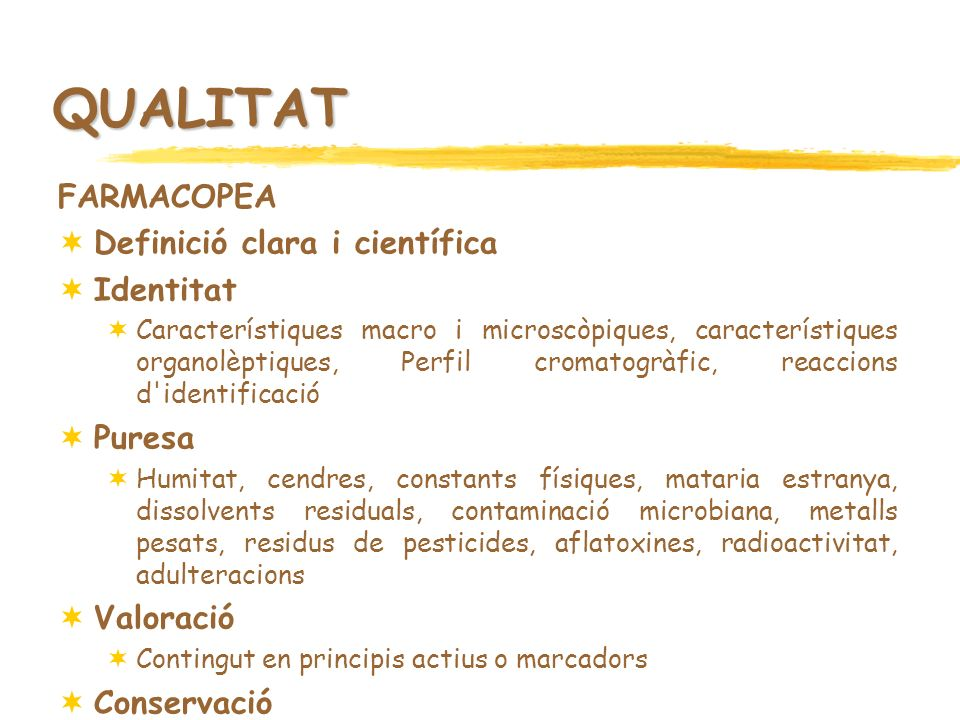 QUALITAT FARMACOPEA Definició clara i científica Identitat Puresa
