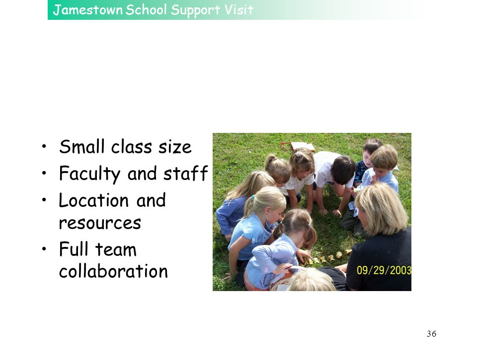 Small class size Faculty and staff Location and resources Full team collaboration