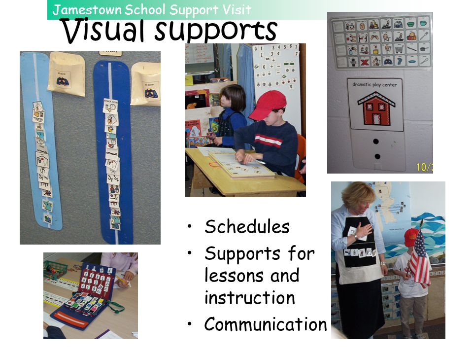 Visual supports Schedules Supports for lessons and instruction