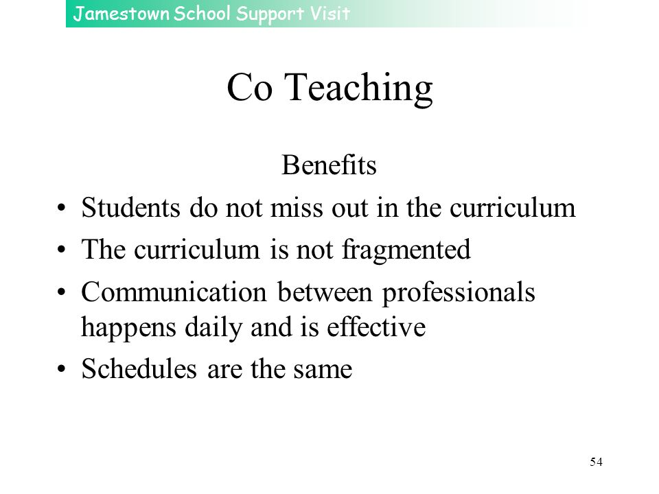 Co Teaching Benefits Students do not miss out in the curriculum