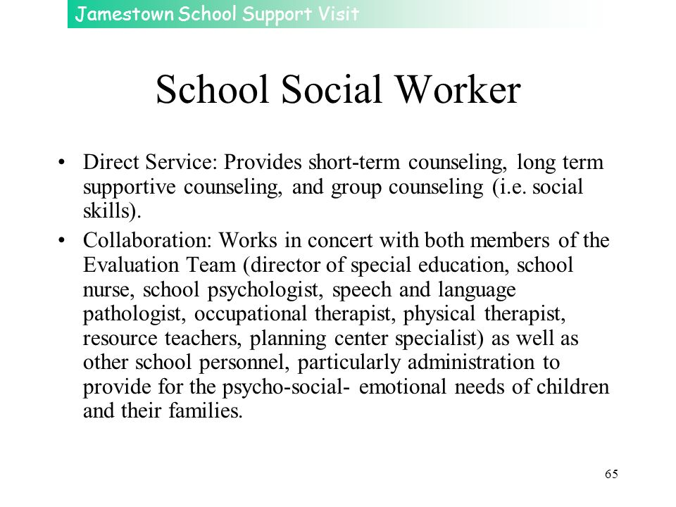 School Social Worker Direct Service: Provides short-term counseling, long term supportive counseling, and group counseling (i.e. social skills).
