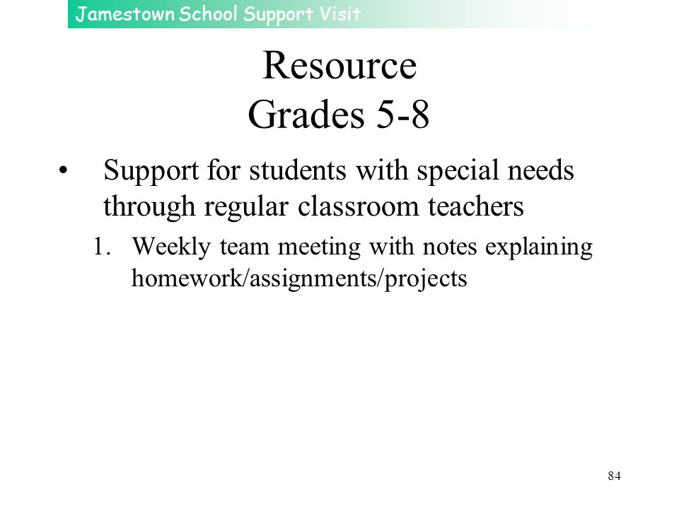 Resource Grades 5-8 Support for students with special needs through regular classroom teachers.