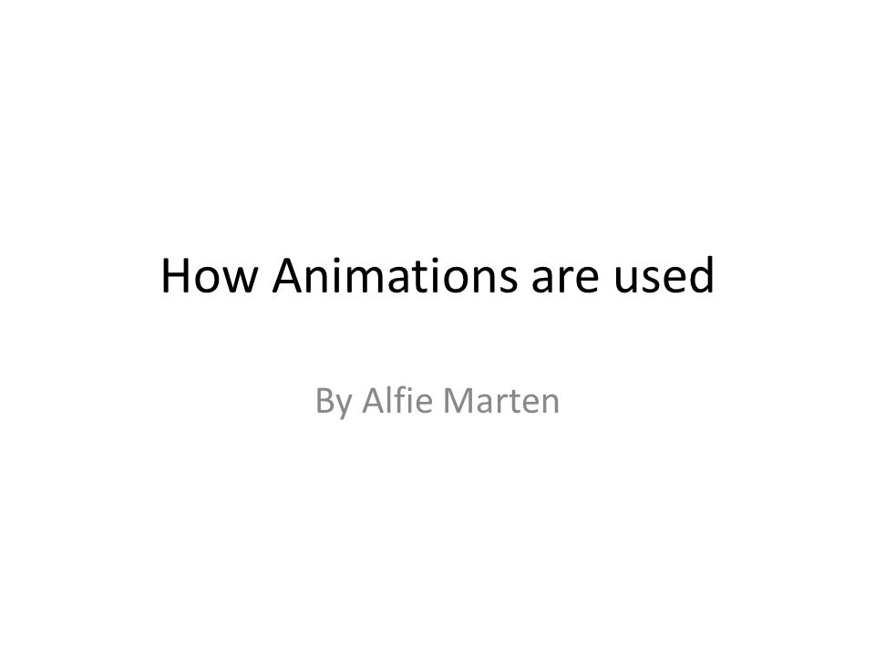 How Animations are used