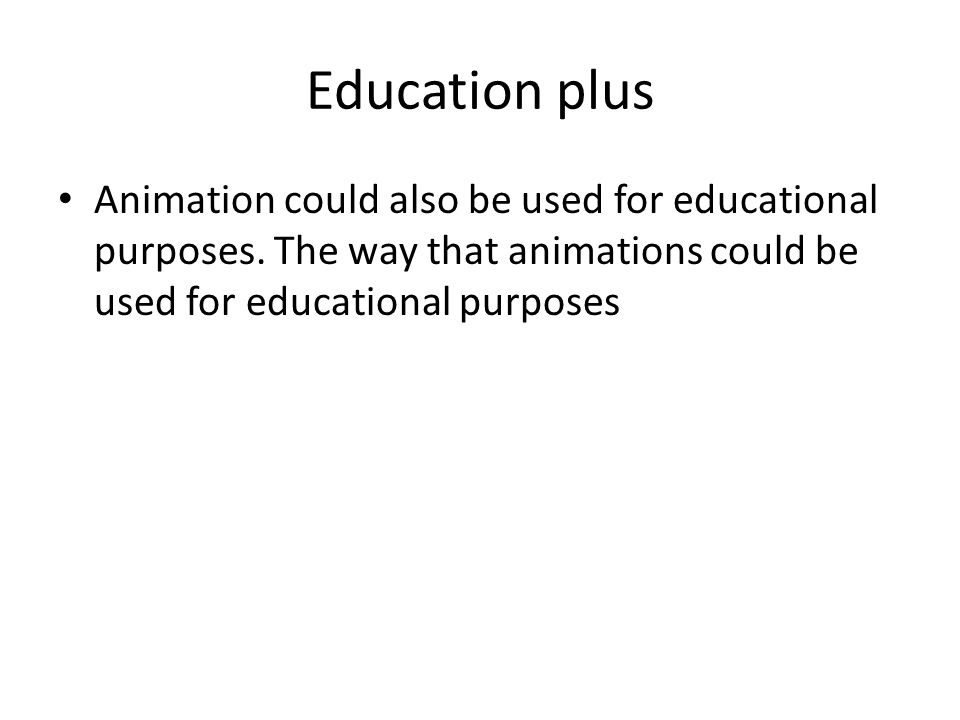 Education plus Animation could also be used for educational purposes.