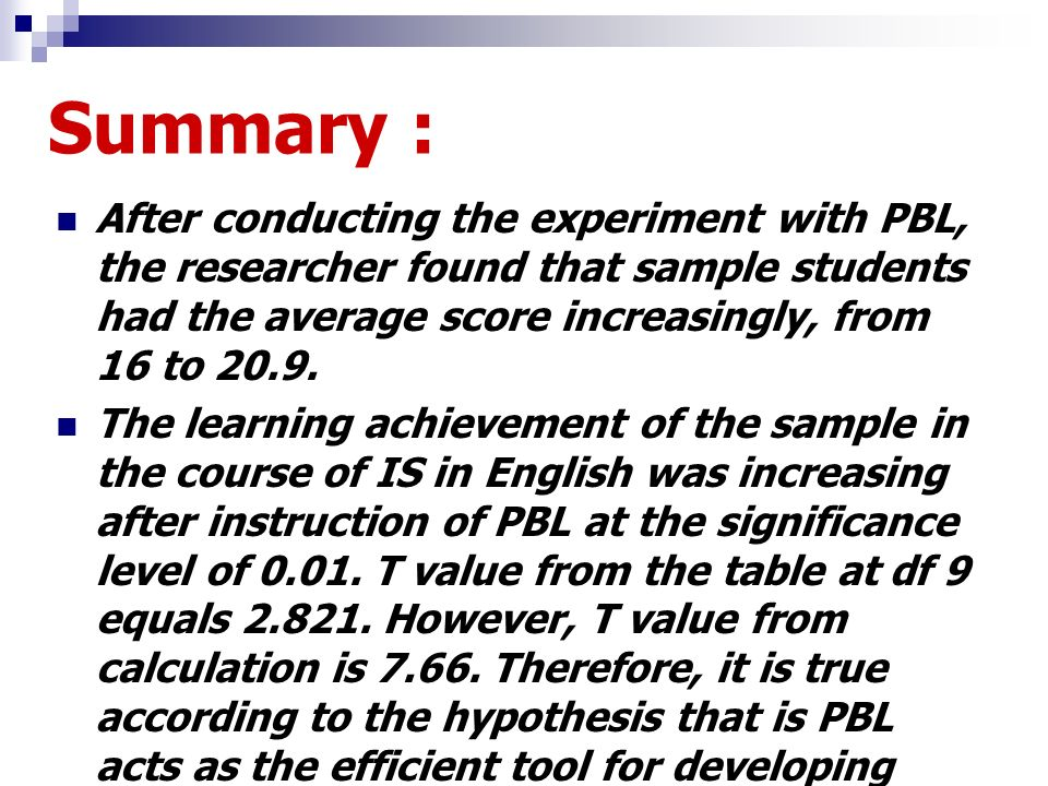 Summary : After conducting the experiment with PBL, the researcher found that sample students had the average score increasingly, from 16 to 20.9.