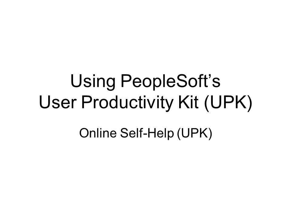 Using PeopleSoft's User Productivity Kit (UPK)