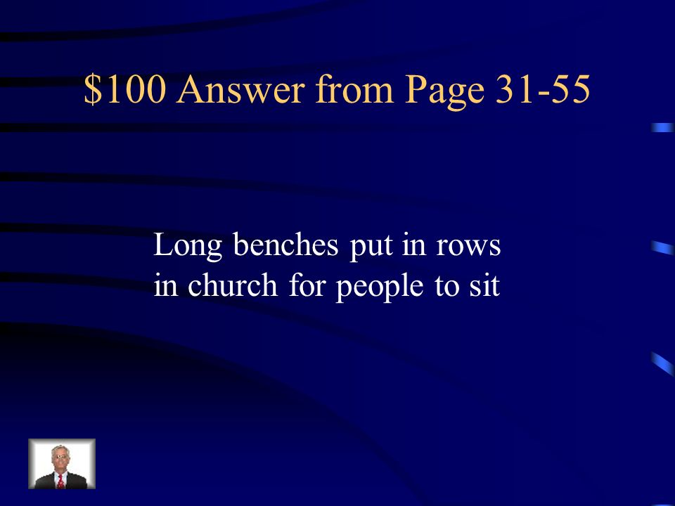 $100 Answer from Page 31-55 Long benches put in rows in church for people to sit