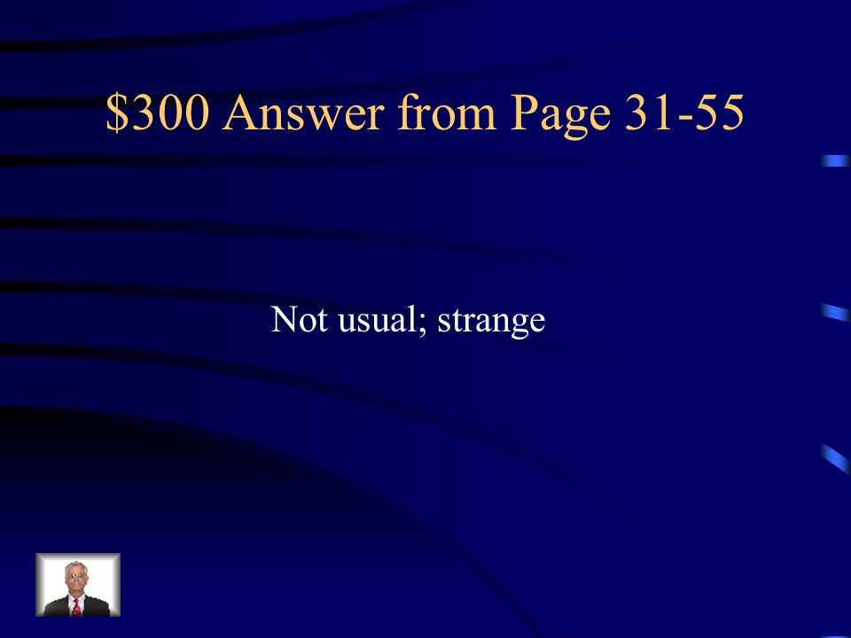 $300 Answer from Page 31-55 Not usual; strange