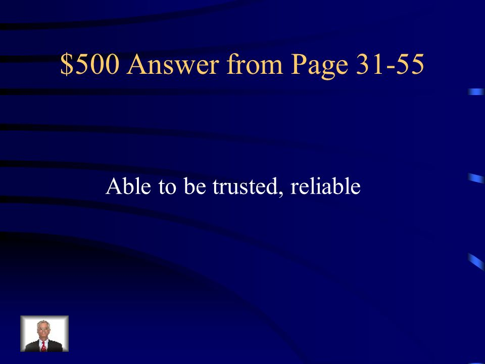 $500 Answer from Page 31-55 Able to be trusted, reliable
