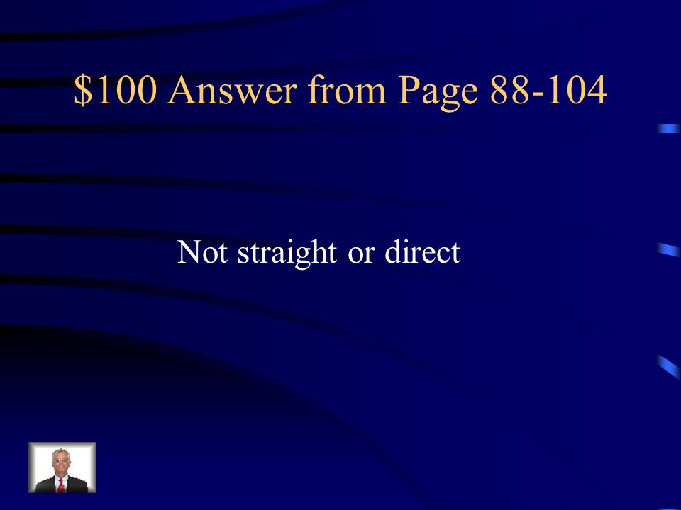 $100 Answer from Page 88-104 Not straight or direct