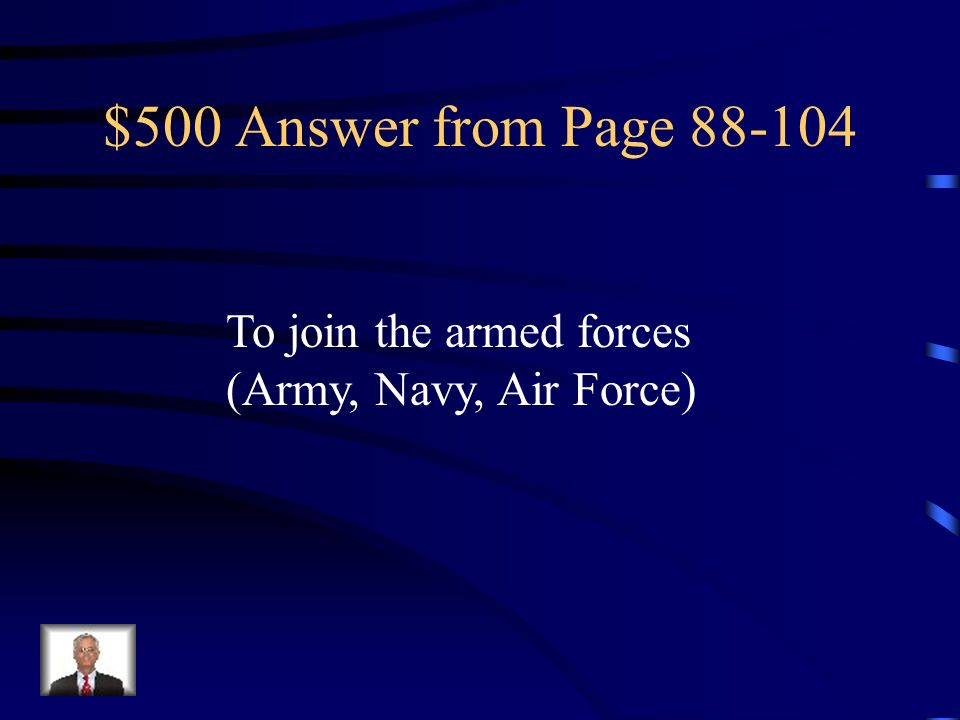 $500 Answer from Page 88-104 To join the armed forces (Army, Navy, Air Force)