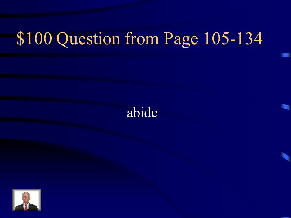 $100 Question from Page 105-134 abide