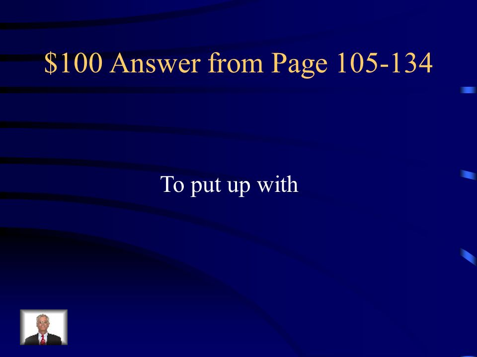 $100 Answer from Page 105-134 To put up with