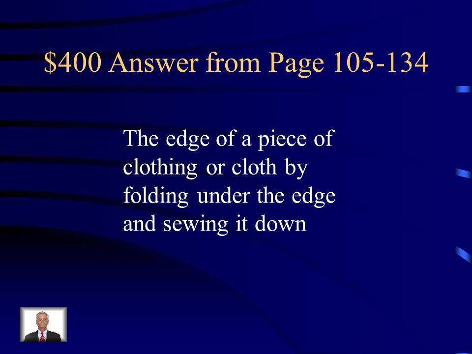 $400 Answer from Page The edge of a piece of clothing or cloth by folding under the edge and sewing it down.