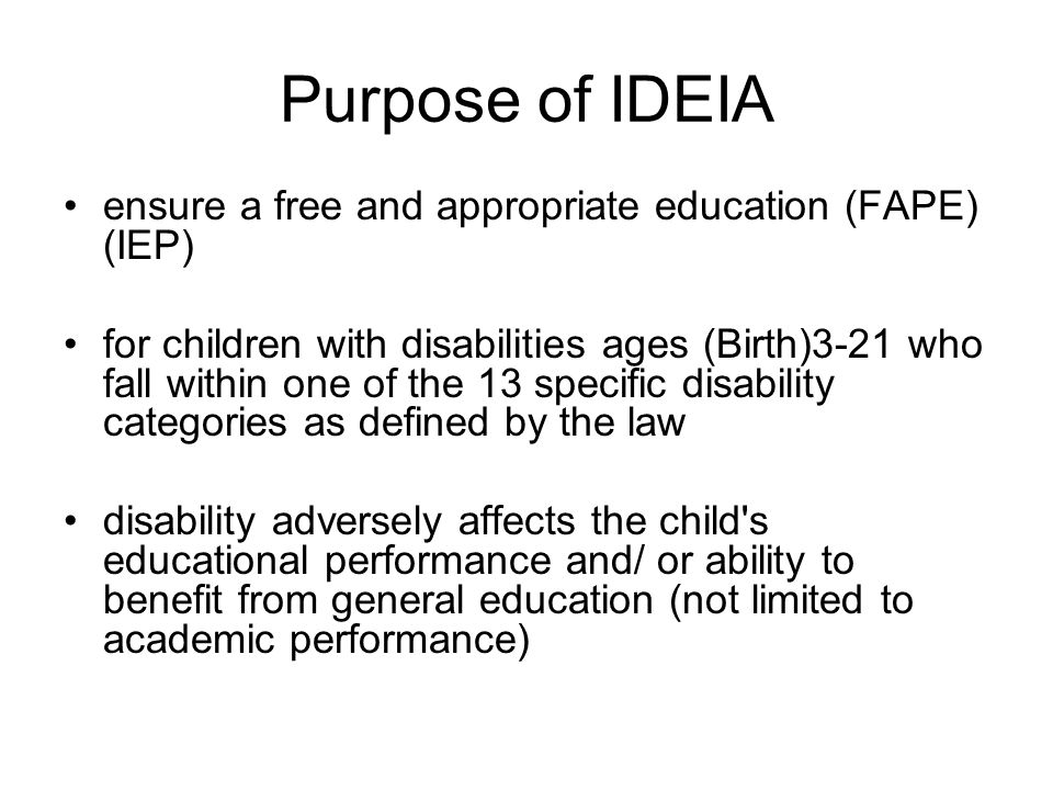 Purpose of IDEIA ensure a free and appropriate education (FAPE) (IEP)