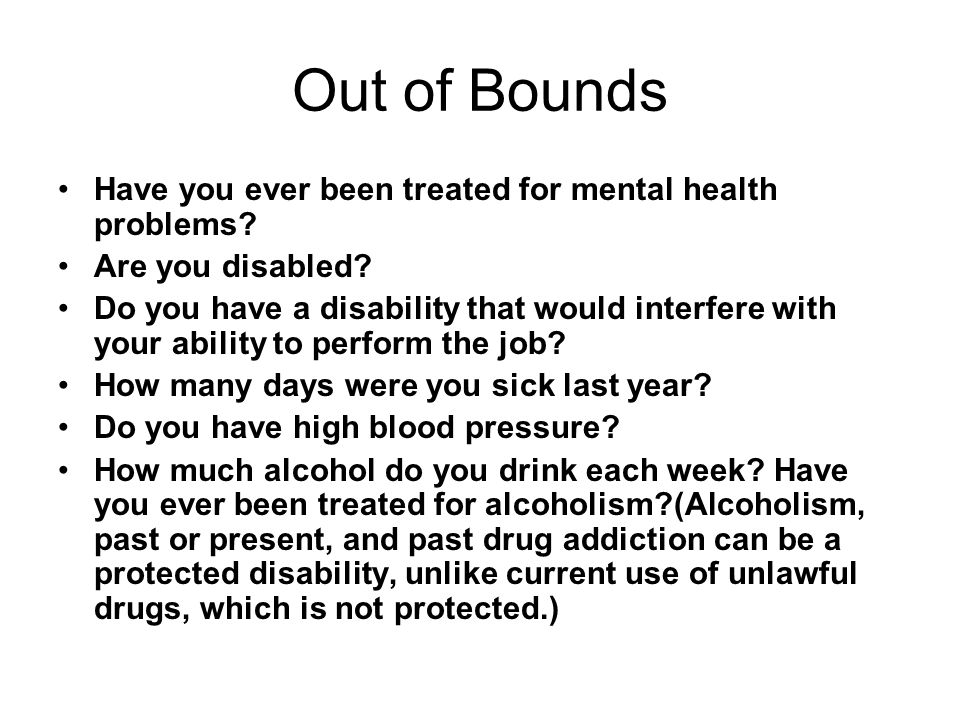 Out of Bounds Have you ever been treated for mental health problems