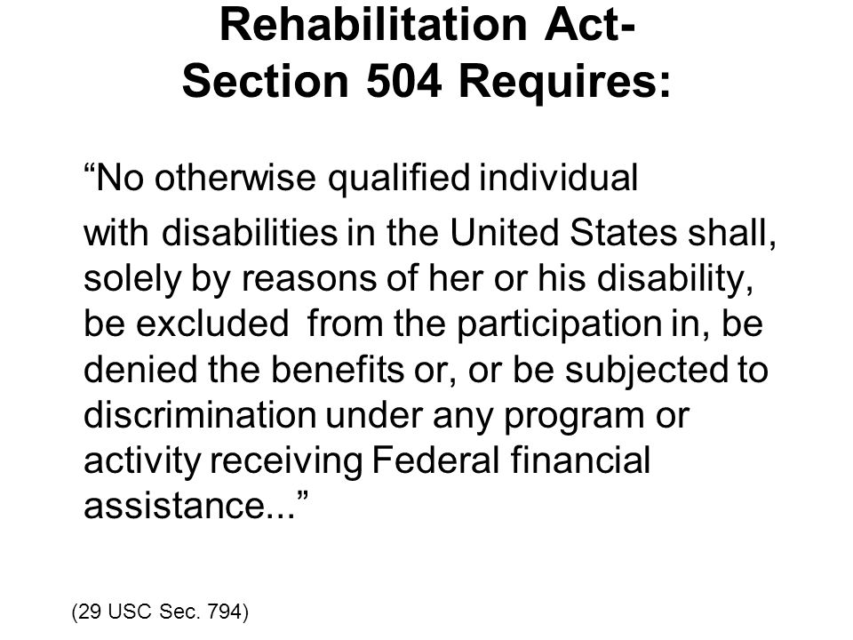 Rehabilitation Act- Section 504 Requires: