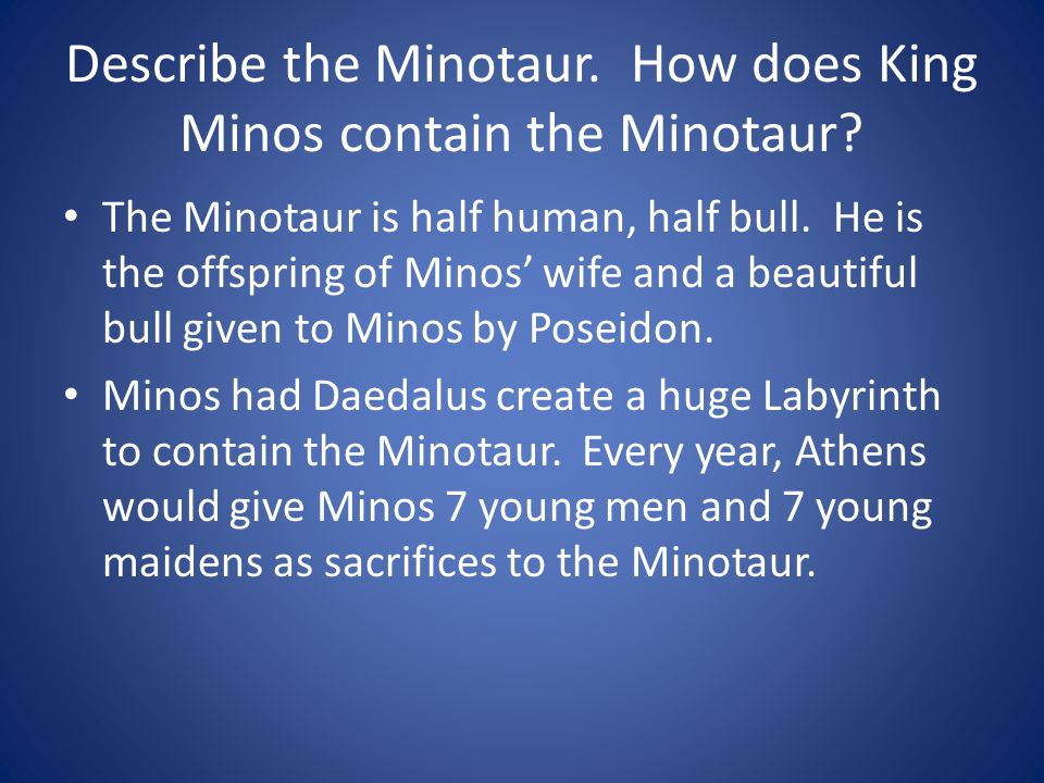 Describe the Minotaur. How does King Minos contain the Minotaur