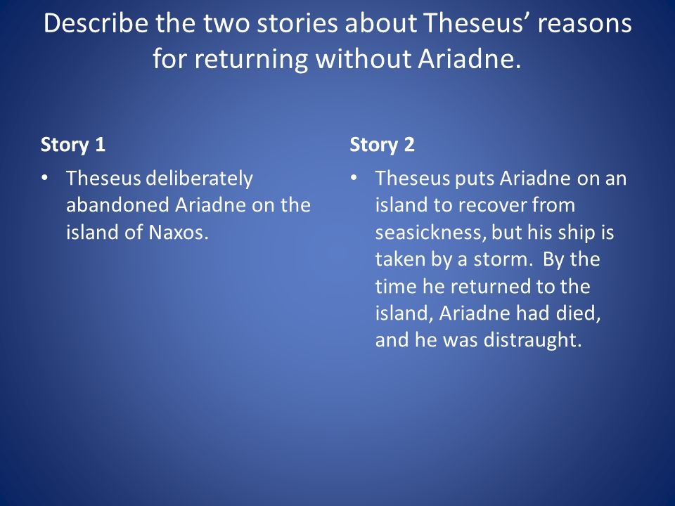 Describe the two stories about Theseus' reasons for returning without Ariadne.