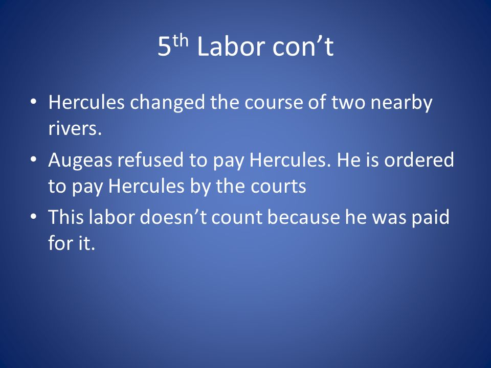 5th Labor con't Hercules changed the course of two nearby rivers.