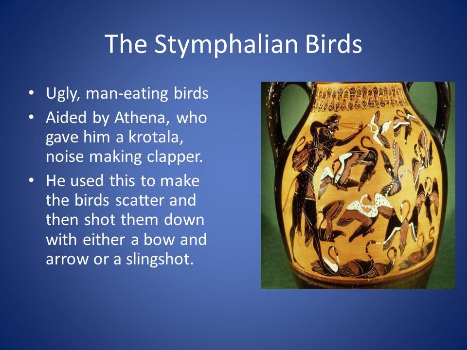 The Stymphalian Birds Ugly, man-eating birds