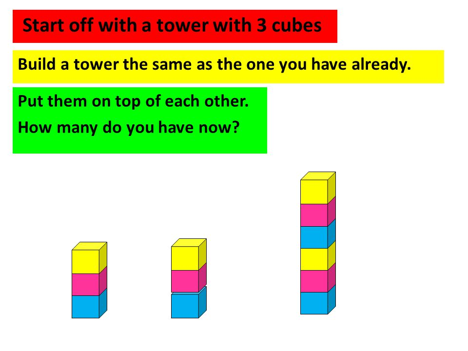 Start off with a tower with 3 cubes