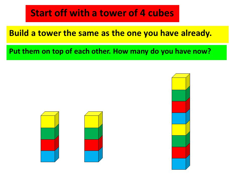 Start off with a tower of 4 cubes