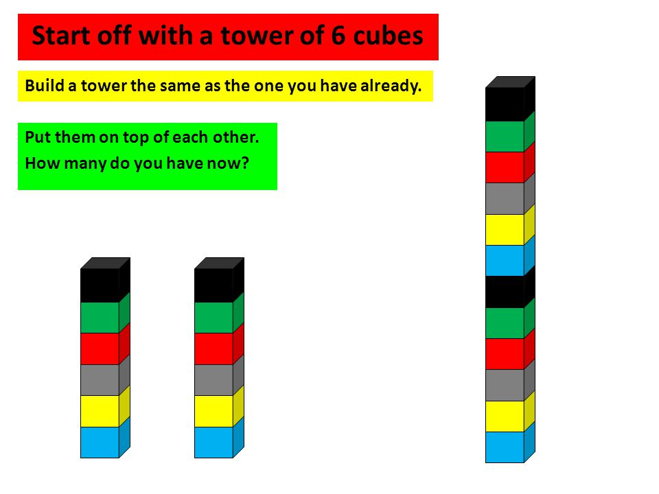 Start off with a tower of 6 cubes
