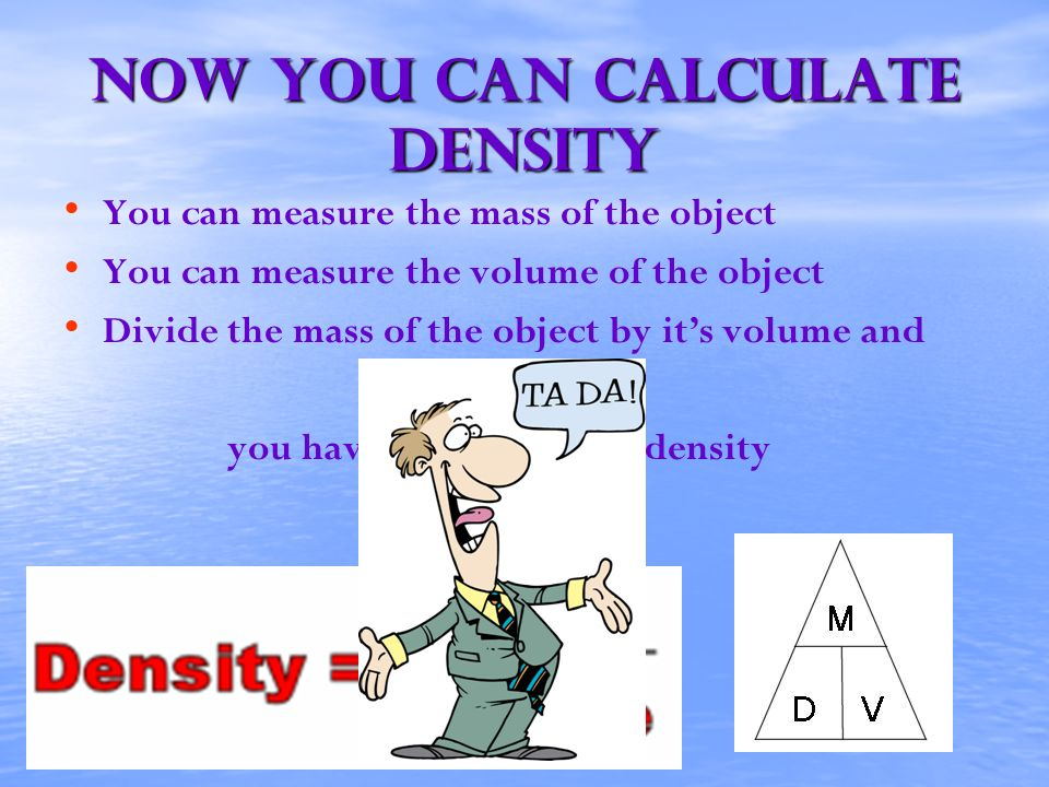 Now you can calculate density