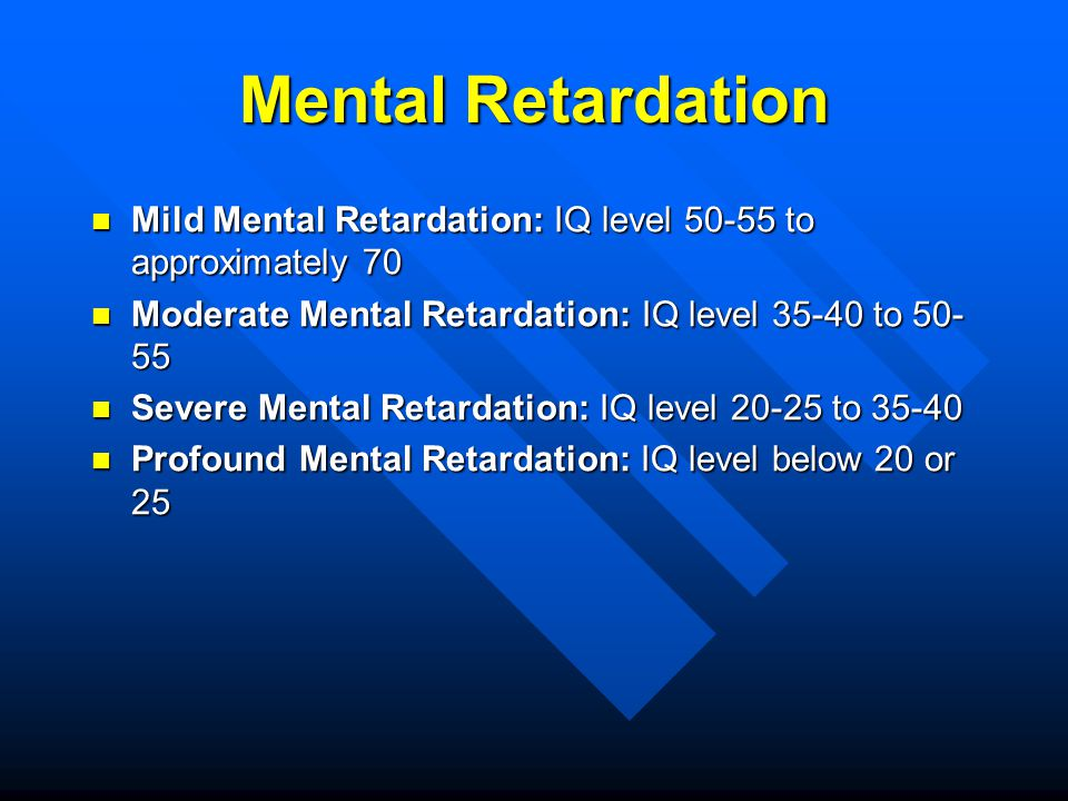 Mental Retardation Mild Mental Retardation: IQ level to approximately 70. Moderate Mental Retardation: IQ level to