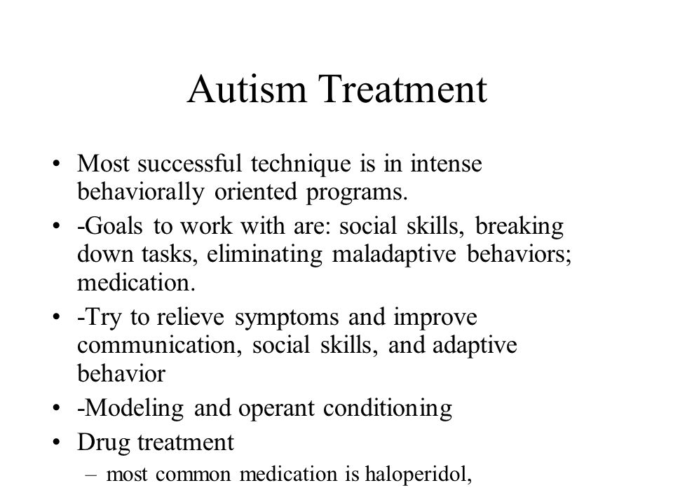 Autism Treatment Most successful technique is in intense behaviorally oriented programs.