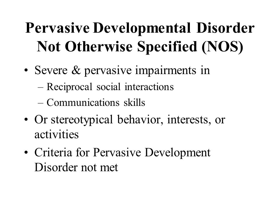 Pervasive Developmental Disorder Not Otherwise Specified (NOS)