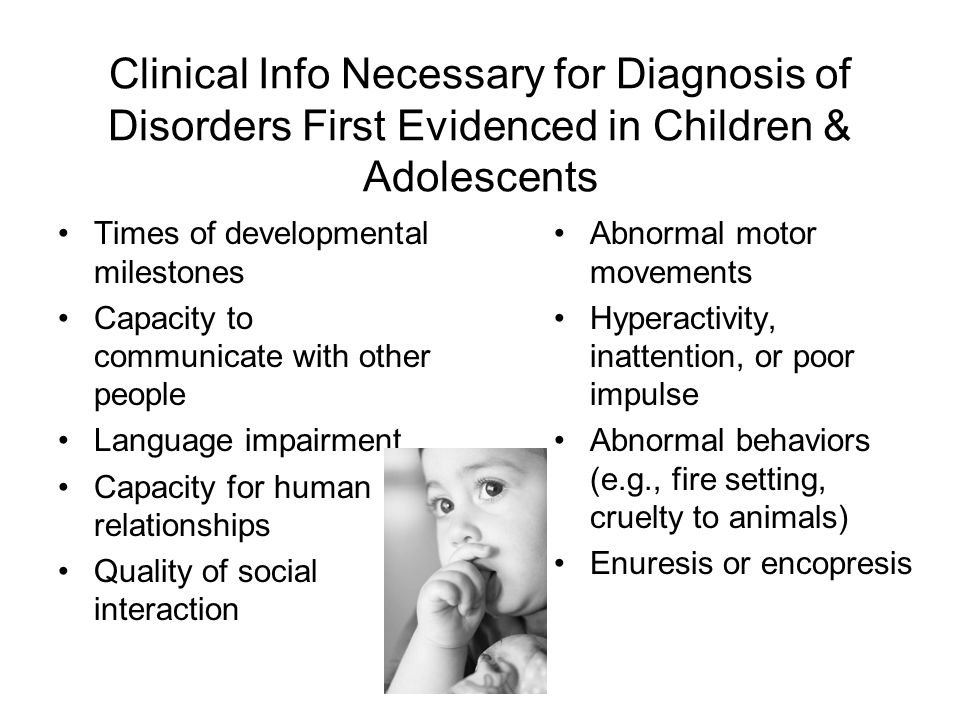 Clinical Info Necessary for Diagnosis of Disorders First Evidenced in Children & Adolescents