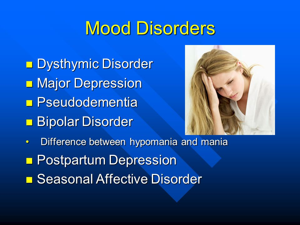 Mood Disorders Dysthymic Disorder Major Depression Pseudodementia