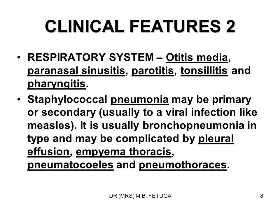 CLINICAL FEATURES 2 RESPIRATORY SYSTEM – Otitis media, paranasal sinusitis, parotitis, tonsillitis and pharyngitis.