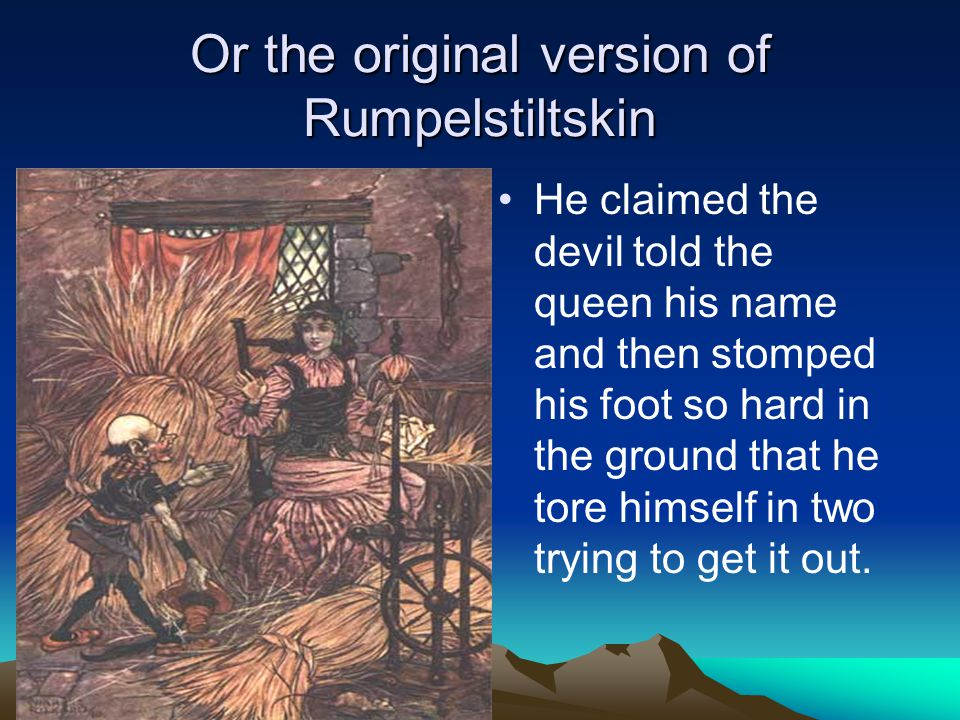 Or the original version of Rumpelstiltskin