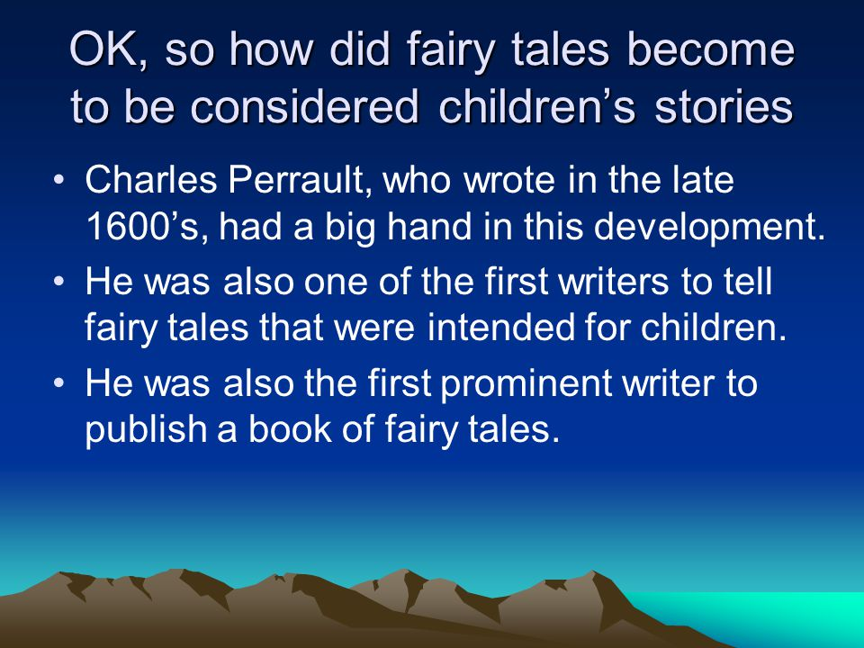 OK, so how did fairy tales become to be considered children's stories