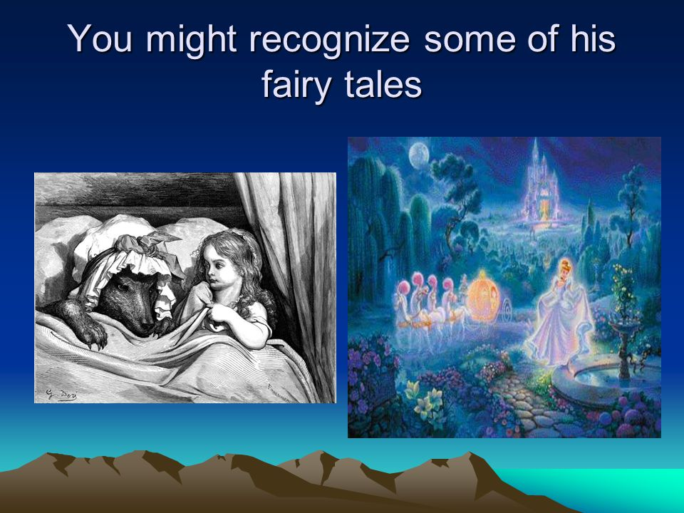You might recognize some of his fairy tales