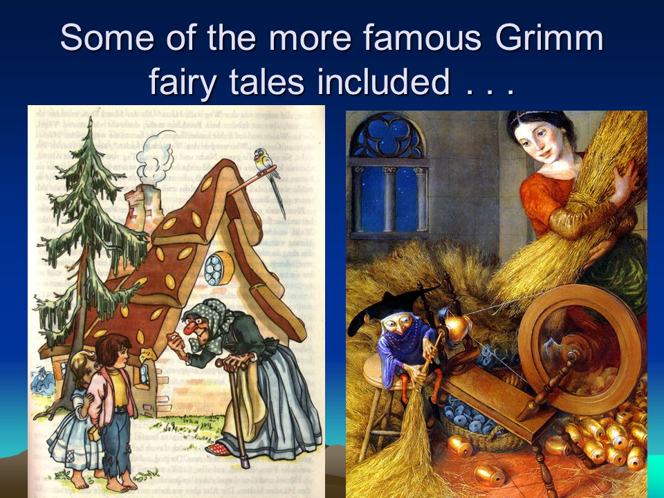 Some of the more famous Grimm fairy tales included . . .