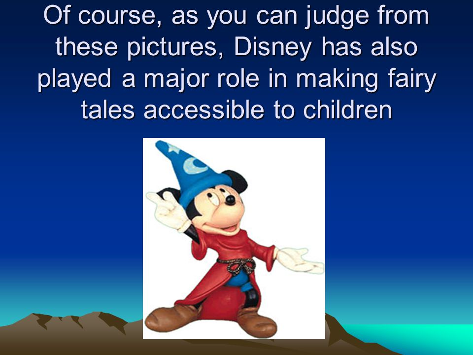 Of course, as you can judge from these pictures, Disney has also played a major role in making fairy tales accessible to children