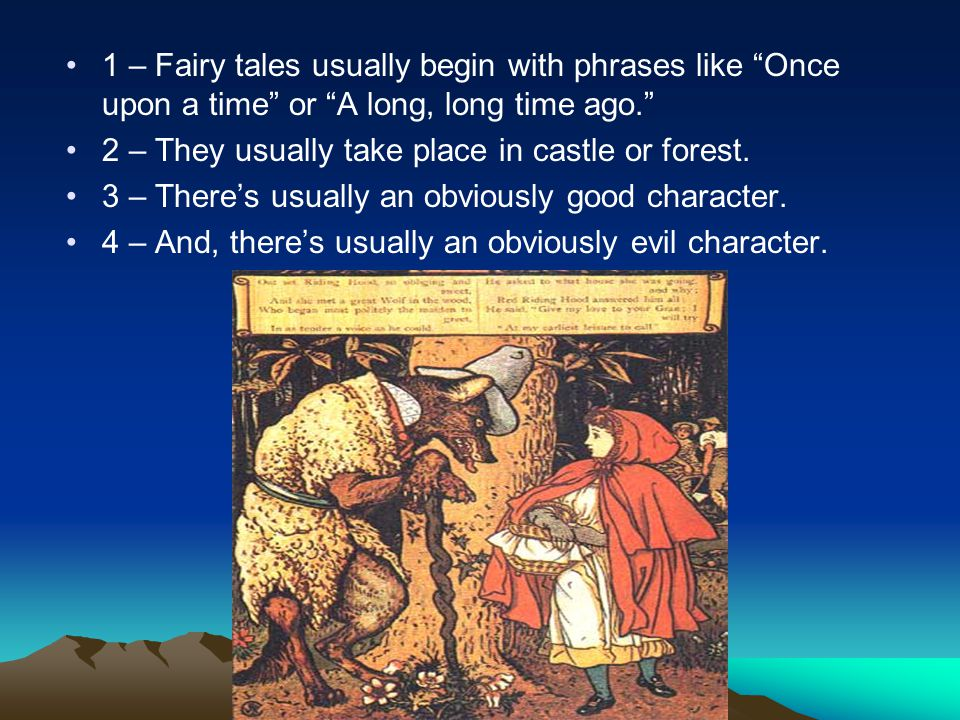1 – Fairy tales usually begin with phrases like Once upon a time or A long, long time ago.