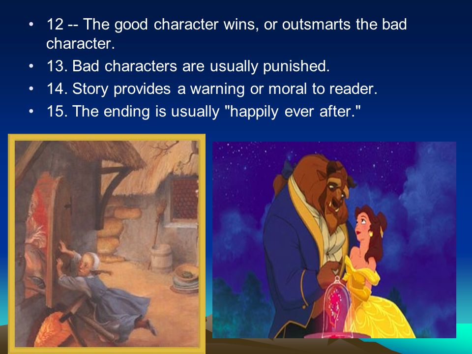 12 -- The good character wins, or outsmarts the bad character.