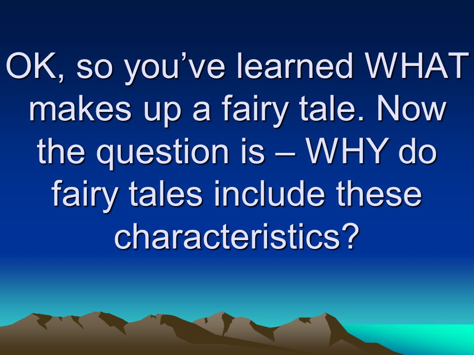 OK, so you've learned WHAT makes up a fairy tale