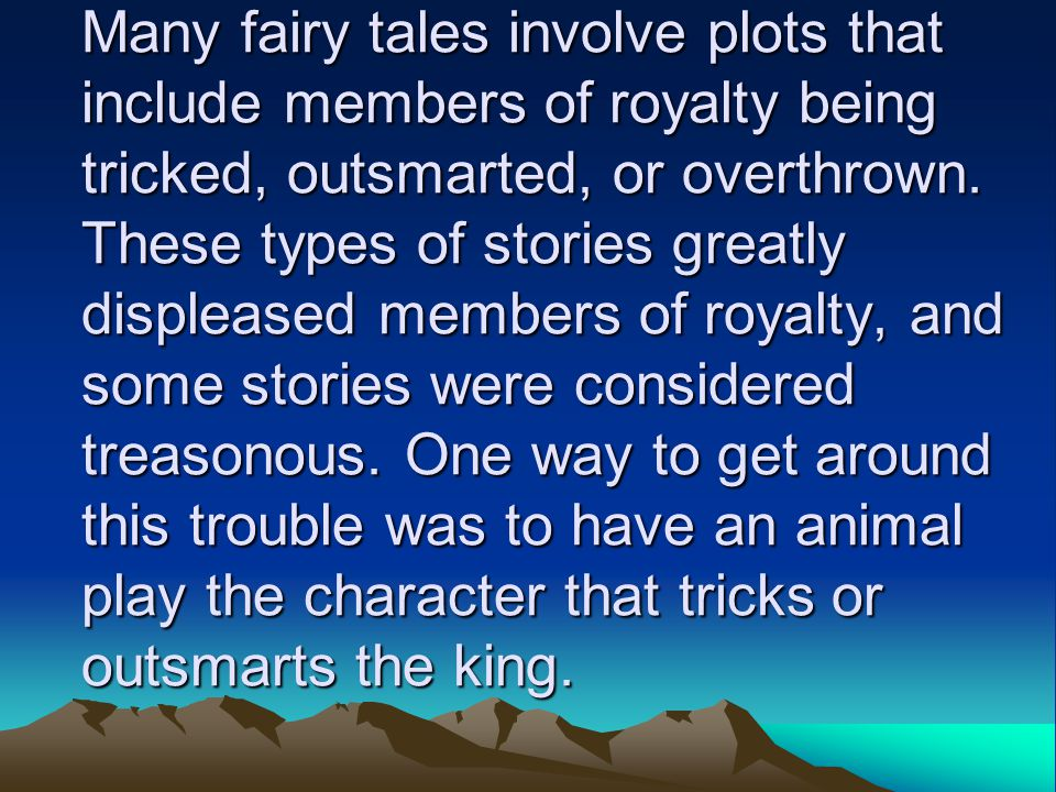 Many fairy tales involve plots that include members of royalty being tricked, outsmarted, or overthrown.