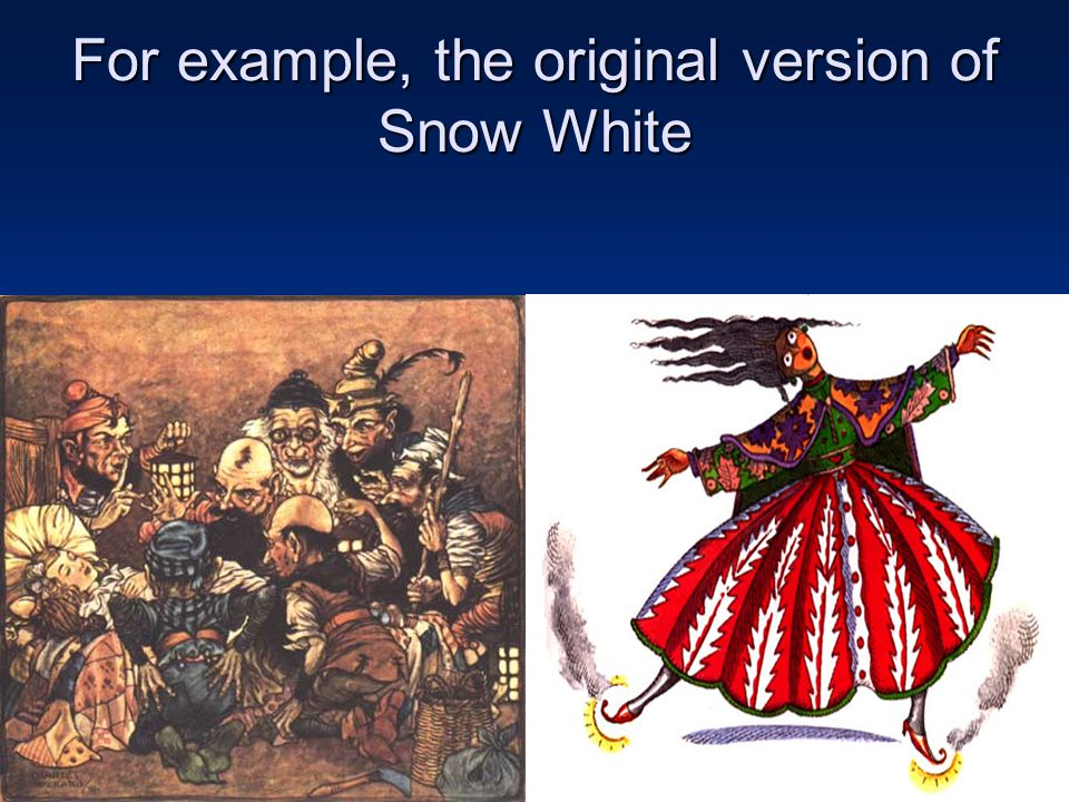 For example, the original version of Snow White