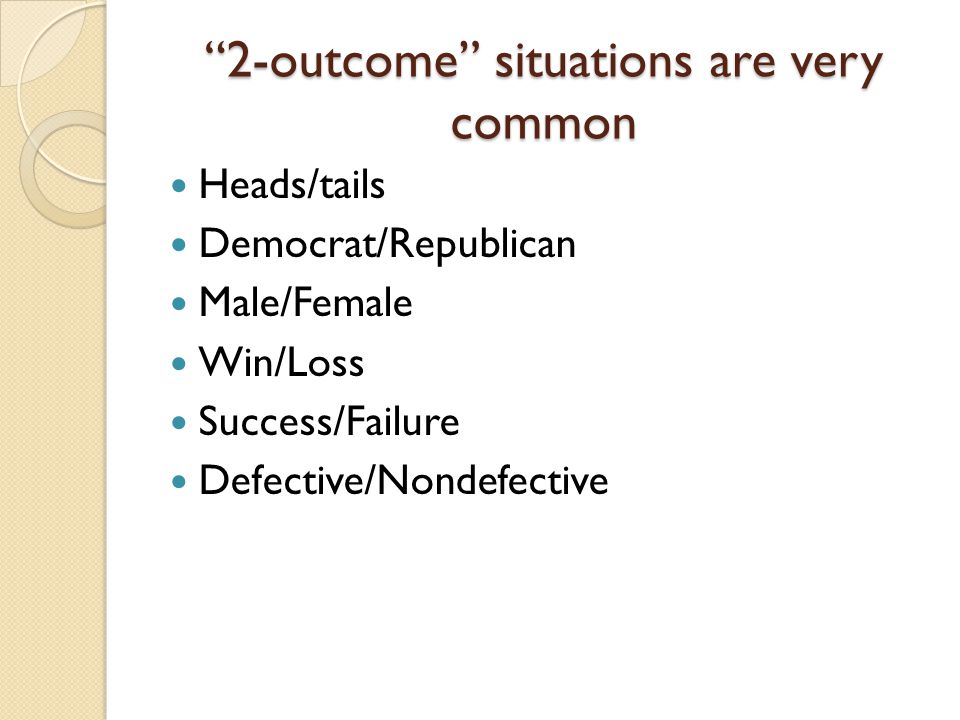 2-outcome situations are very common