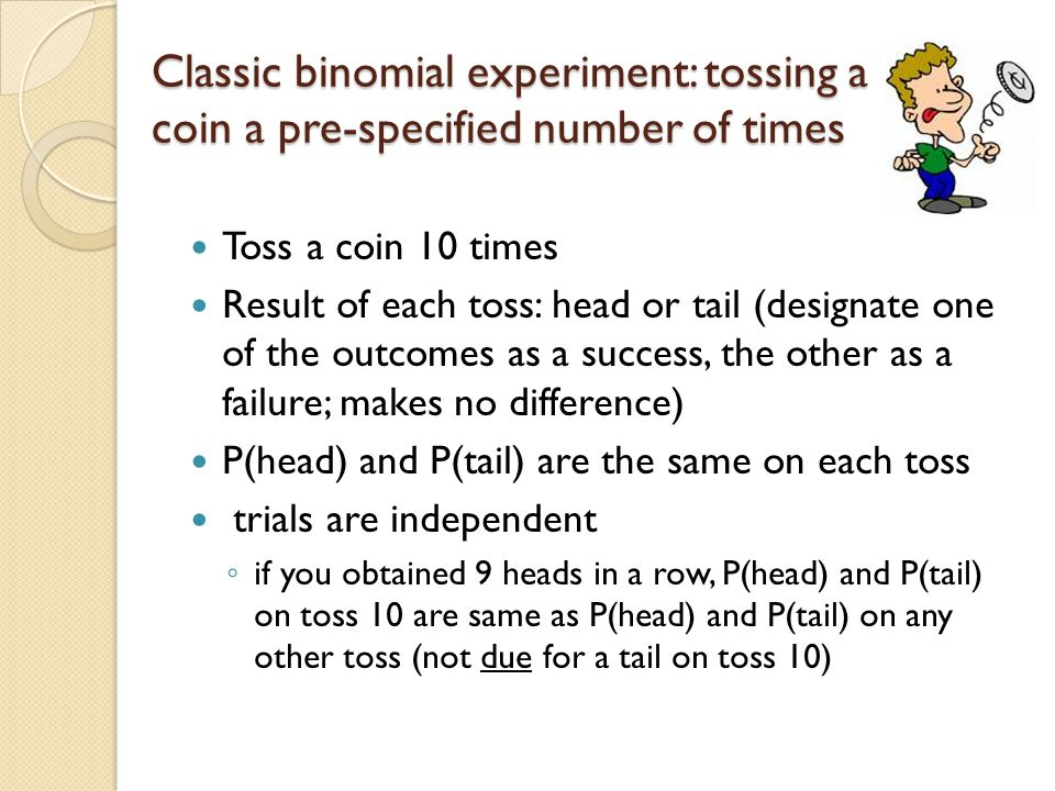 Classic binomial experiment: tossing a coin a pre-specified number of times